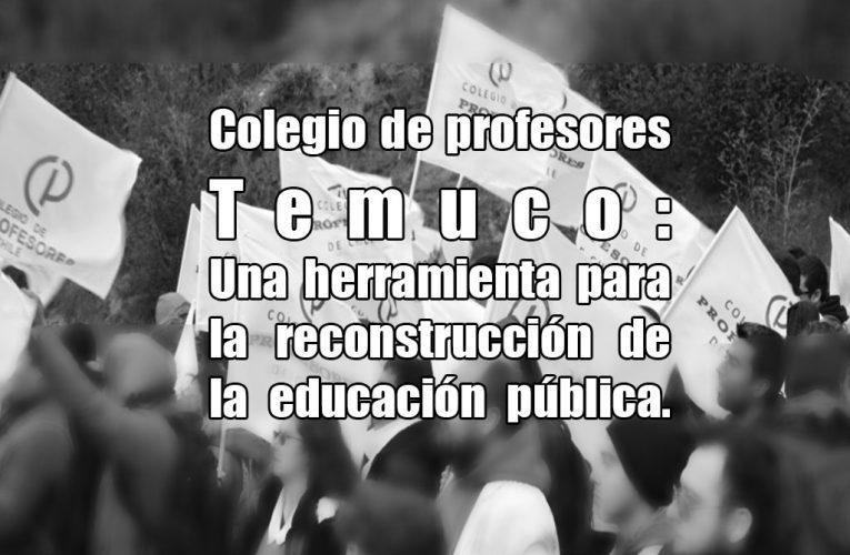 Colegio de profesores Temuco: Una herramienta para la reconstrucción de la educación pública.